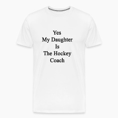 yes_my_daughter_is_the_hockey_coach T-Shirts