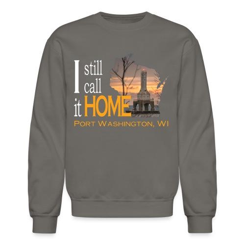 I still call it home Port Washington Wisconsin - Crewneck Sweatshirt