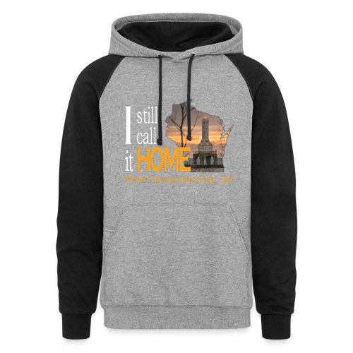 I still call it home Port Washington Wisconsin - Colorblock Hoodie