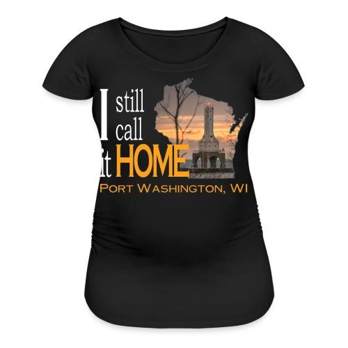 I still call it home Port Washington Wisconsin - Women's Maternity T-Shirt