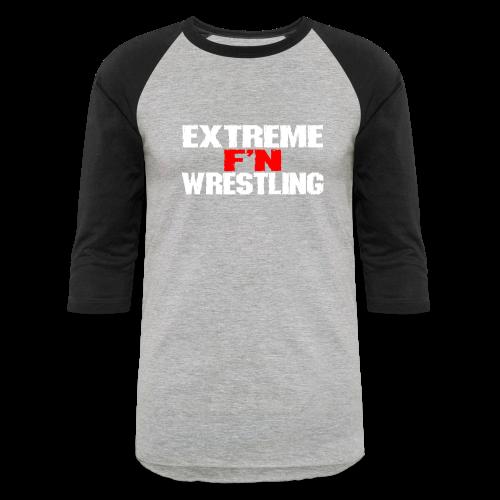 EXTREME F'N WRESTLING T- Shirt - Baseball T-Shirt