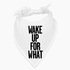 WAKE UP FOR WHAT Caps