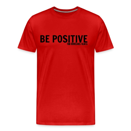 Mens Be Positive Shirt! - Men's Premium T-Shirt