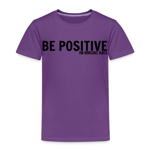 Toddlers Be Positive T-Shirt - Toddler Premium T-Shirt