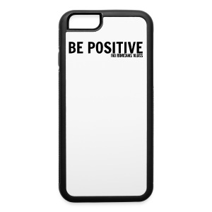 iPhone 6 Rubber Be Positive Case - iPhone 6/6s Rubber Case