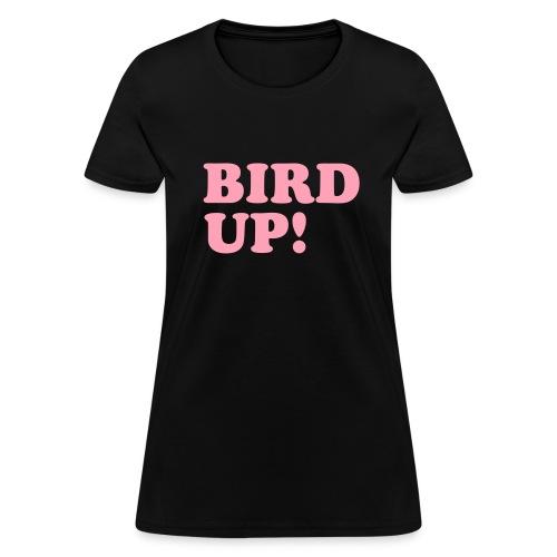 Bird Up! - Women's T-Shirt