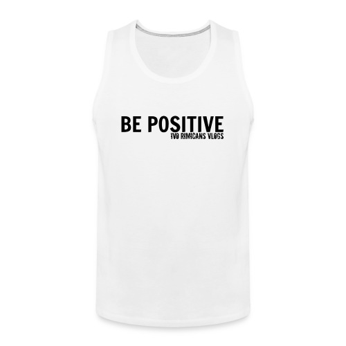 Mens Be Positive Tank Top! - Men's Premium Tank