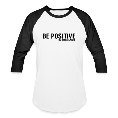Be Positive Baseball T-Shirt - Baseball T-Shirt