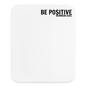 Be Positive Mouse Pad! - Mouse pad Vertical