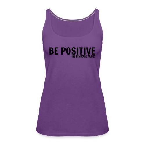 Be Positive Womens Tank Top! - Women's Premium Tank Top