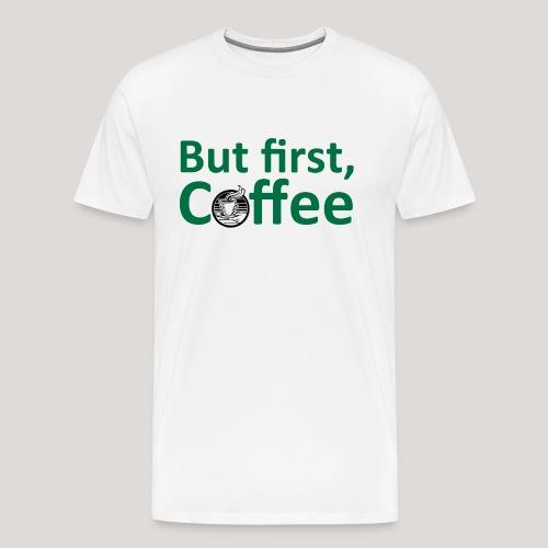 'But First, Coffee' Cool Coffee T-Shirt - Men's Premium T-Shirt