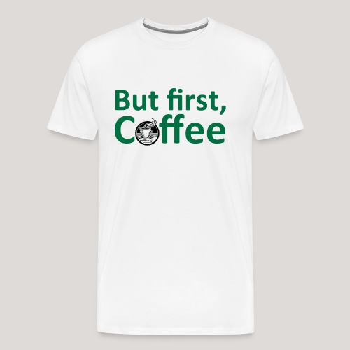 'But First, Coffee' Cool Coffee T-Shirt - Men's Premium T-Shirt