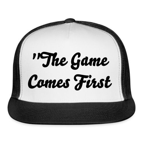 The Game Comes First Hat - Trucker Cap