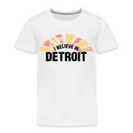 Baby & Toddler Shirts ~ Toddler Premium T-Shirt ~ I Believe in Detroit
