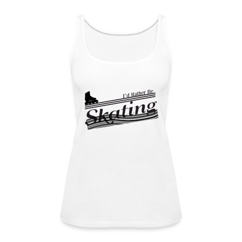 Tank : I'd Rather Be Skating - Women's Premium Tank Top
