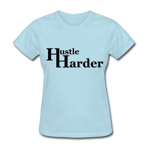 Hustle Harder T-Shirt - Women's T-Shirt