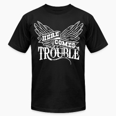 Here Comes Trouble w T-Shirts