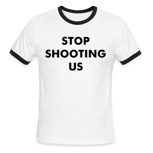 STOP SHOOTING US - Men's Ringer T-Shirt