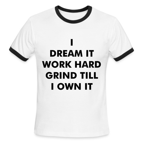 DREAM, WORK, GRIND AND OWN IT - Men's Ringer T-Shirt