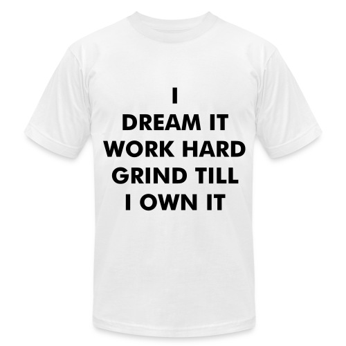 DREAM, WORK, GRIND AND OWN IT - Men's Fine Jersey T-Shirt