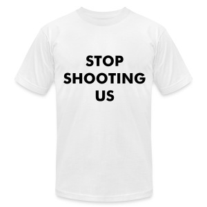 STOP SHOOTING US - Men's T-Shirt by American Apparel