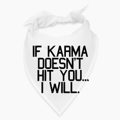IF KARMA DOESN'T HIT YOU...I WILL Caps