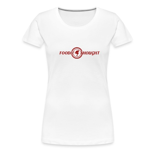 Foodie4Thought Women's White T-Shirt - Women's Premium T-Shirt