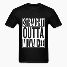 straight outta Milwaukee T-Shirts