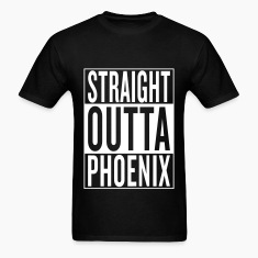 straight outta Phoenix T-Shirts
