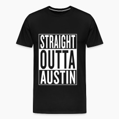straight outta Austin T-Shirts