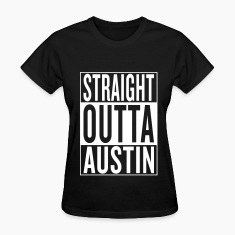 straight outta Austin Women's T-Shirts