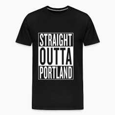 straight outta Portland T-Shirts