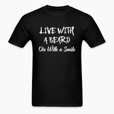 Live With A Beard T-Shirts