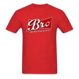 Bro Do You Even Lift - Men's T-Shirt