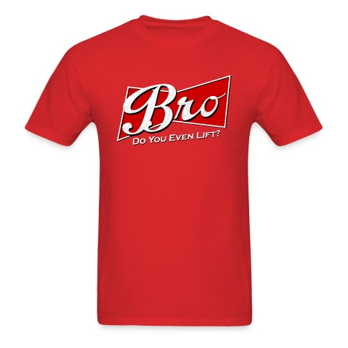 Bro Do You Even Lift - Men's T-Shirt