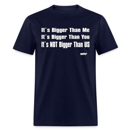 It's Not Bigger Than Us - Men's T-Shirt