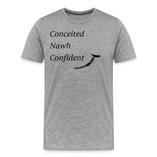 Conceited Nawh Confident - Men's Premium T-Shirt