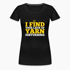 I find your lack of yarn disturbing Women's T-Shirts