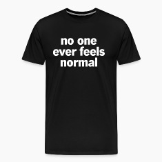 No One Ever Feels Normal T-Shirts