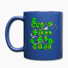 Don't Kill My Vibe Mugs & Drinkware