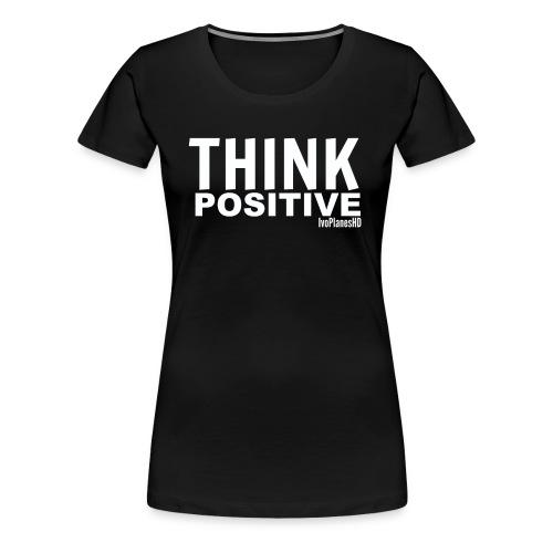 Womens Think Positive T-Shirt - Women's Premium T-Shirt