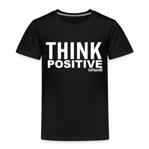 Toddlers Think Positive T-Shirt - Toddler Premium T-Shirt