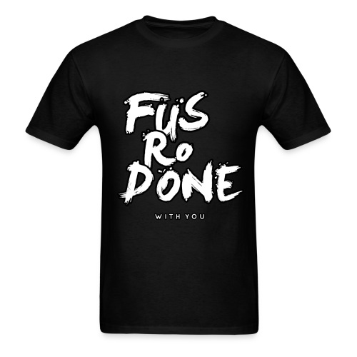 Fus-Ro-DONE with you! (Male) - East Empire Apparel - Men's T-Shirt