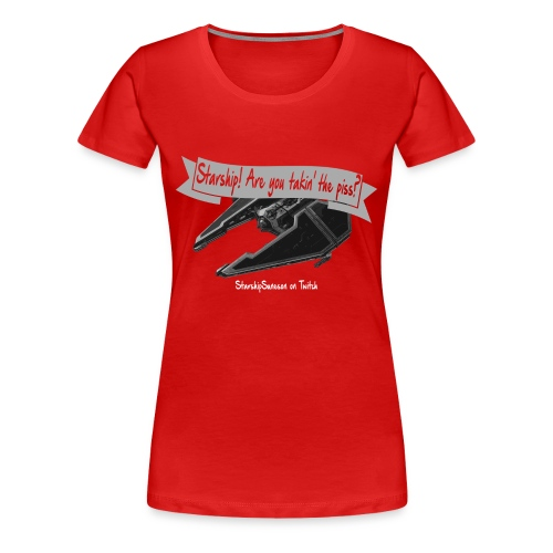 Starship! You takin' the piss?! - Women's Premium T-Shirt