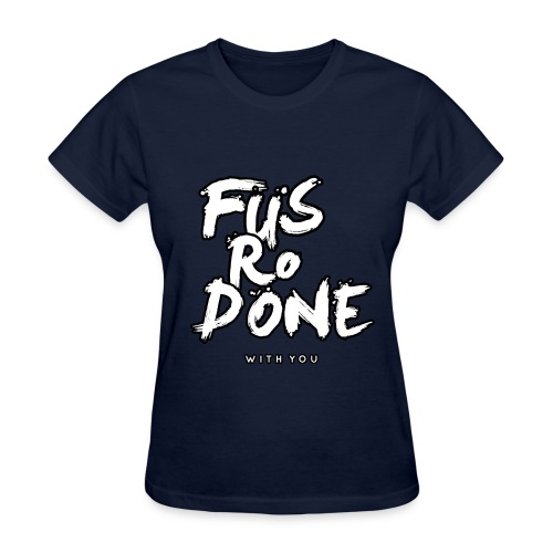 Fus-Ro-DONE with you! (Female) - East Empire Apparel - Women's T-Shirt