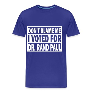 Don't Blame Me - I voted for Rand Paul Shirt - Men's Premium T-Shirt