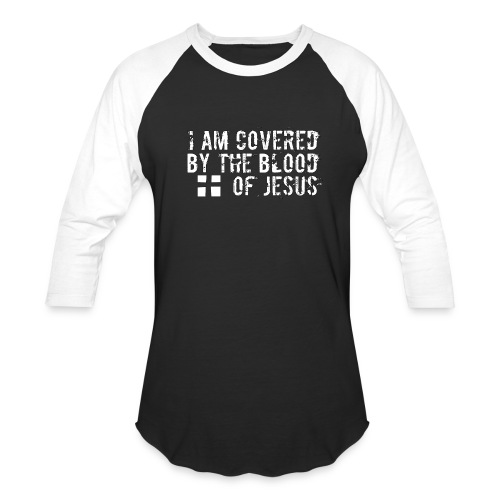 I am Covered by the Blood of Jesus - to declare your faith in Christ - Baseball T-Shirt