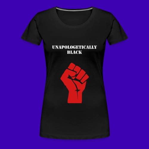 Unapologetically Black - Women's Premium T-Shirt