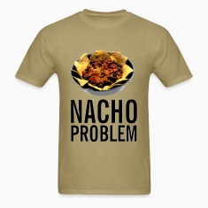 Nacho problem funny Shirt