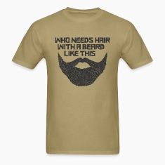 Who Need Hair With A Beard Like This T-Shirts
